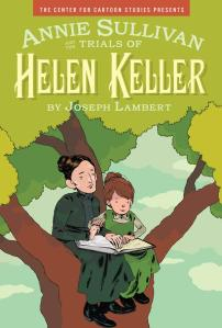 ANNIE SULLIVAN AND THE TRIALS OF HELEN KELLER
